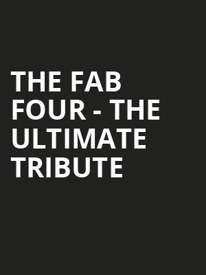 The Fab Four - The Ultimate Tribute Poster